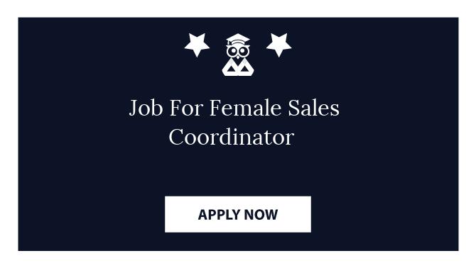 Job For Female Sales Coordinator